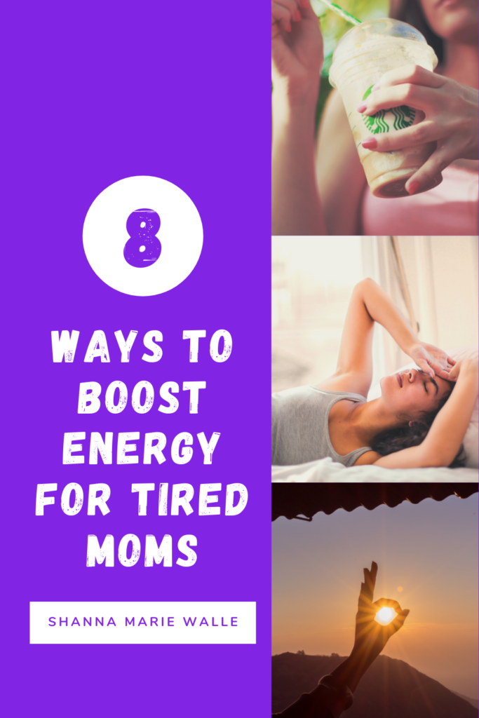 8 Ways To Boost Energy For Tired Moms Shanna Marie Walle